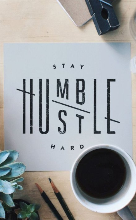 Stay humble hustle hard - Image credit : Jennet Liaw